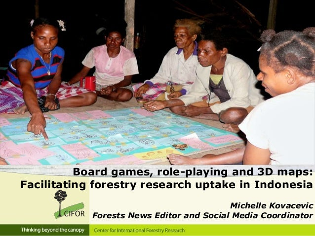 Board games, role-playing and 3D maps: Facilitating forestry research uptake in Indonesia Michelle Kovacevic Forests News ...