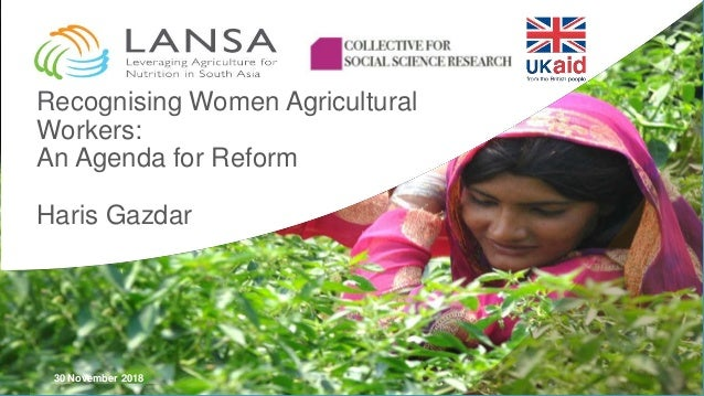 30 November 2018 Recognising Women Agricultural Workers: An Agenda for Reform Haris Gazdar