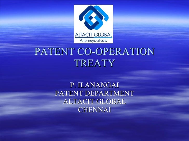 PATENT CO-OPERATION TREATY P. ILANANGAI PATENT DEPARTMENT ALTACIT GLOBAL CHENNAI