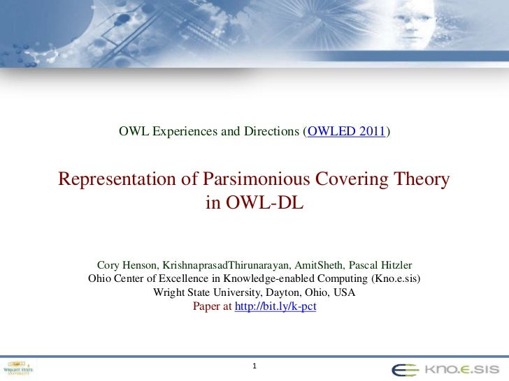 OWL Experiences and Directions (OWLED 2011)<br />Representation of Parsimonious Covering Theory<br />in OWL-DL<br />Cory H...