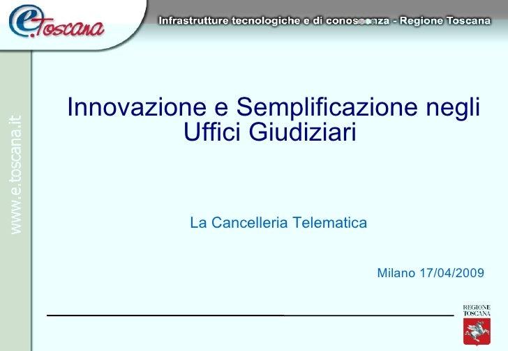 Innovazione e Semplificazione negli Uffici Giudiziari <ul><ul><li>La Cancelleria Telematica  </li></ul></ul><ul><ul><li>Mi...