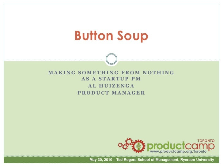 Button Soup<br />Making Something from Nothing as a Startup PM<br />Al Huizenga<br />Product Manager<br />