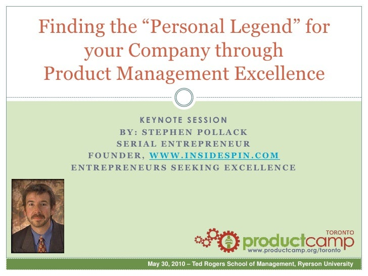 """Finding the """"Personal Legend"""" for your Company through Product Management Excellence<br />Keynote Session<br />By: Stephen..."""