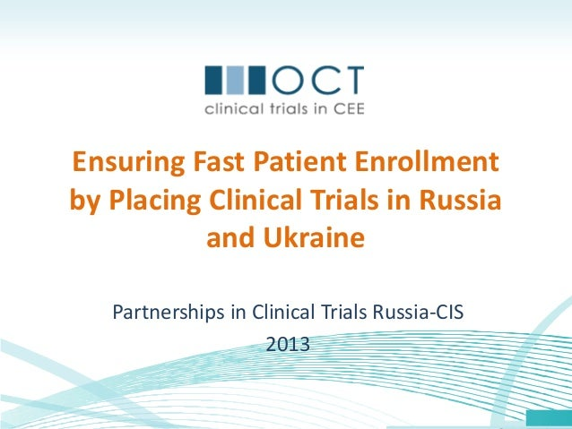 Ensuring Fast Patient Enrollmentby Placing Clinical Trials in Russiaand UkrainePartnerships in Clinical Trials Russia-CIS2...