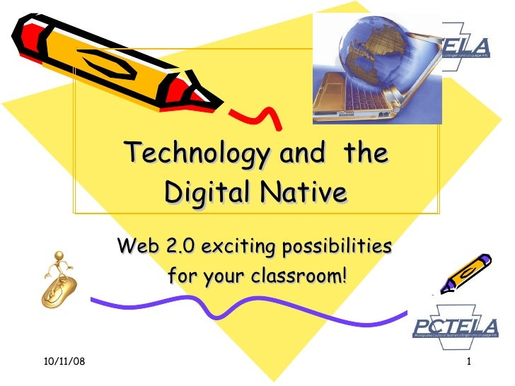 Technology and  the Digital Native Web 2.0 exciting possibilities  for your classroom!