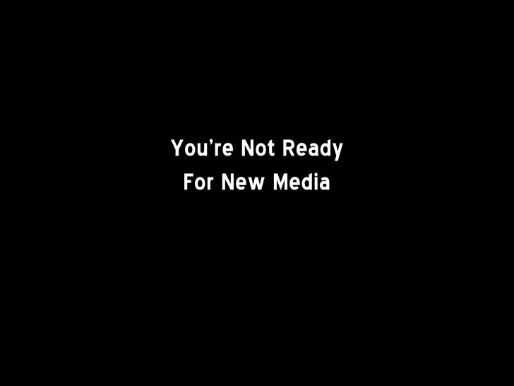 You're Not Ready For New Media