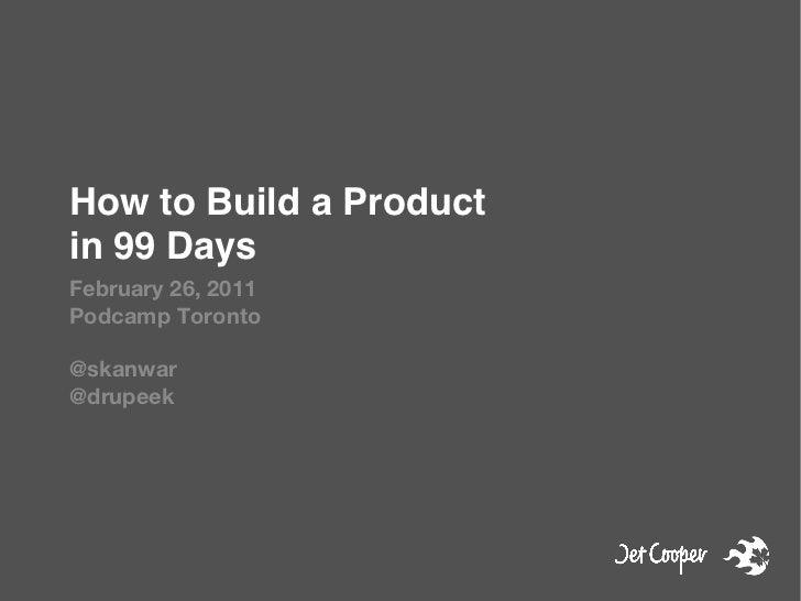 "How to Build a Productin 99 Days""February 26, 2011Podcamp Toronto@skanwar@drupeek"