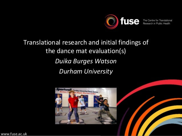 Translational research and initial findings of the dance mat evaluation(s) Duika Burges Watson Durham University www.fuse....