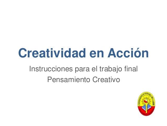 Creatividad en Acción Instrucciones para el trabajo final Pensamiento Creativo