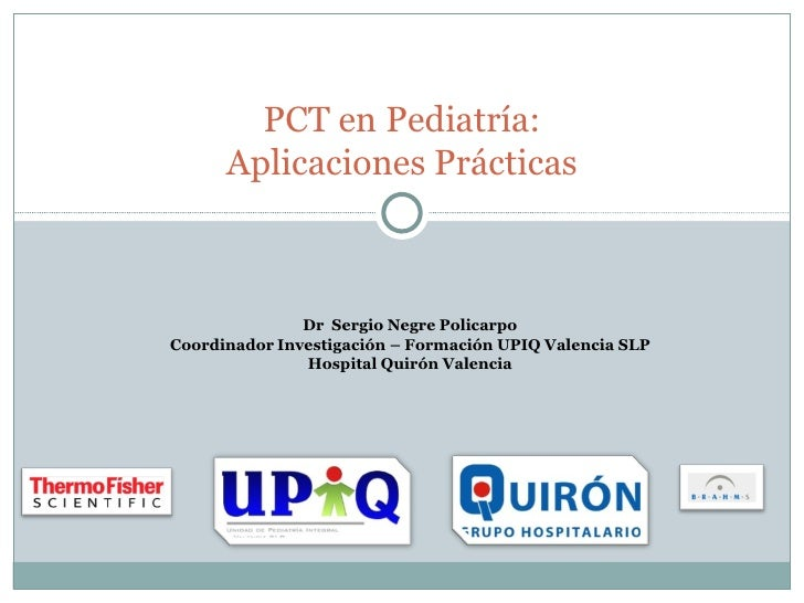 PCT en Pediatría:      Aplicaciones Prácticas               Dr Sergio Negre PolicarpoCoordinador Investigación – Formación...