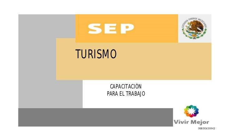 TURISMO      CAPACITACIÓN     PARA EL TRABAJO          1                       DGB/DCA/2009-12