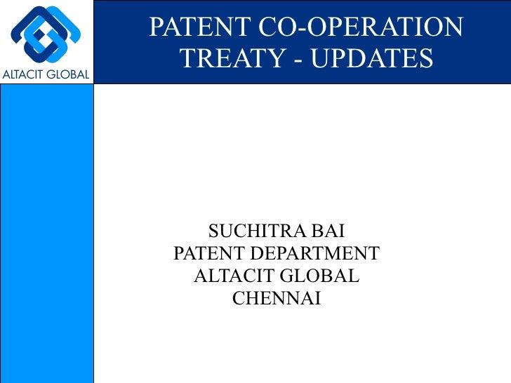PATENT CO-OPERATION TREATY - UPDATES SUCHITRA BAI PATENT DEPARTMENT ALTACIT GLOBAL CHENNAI