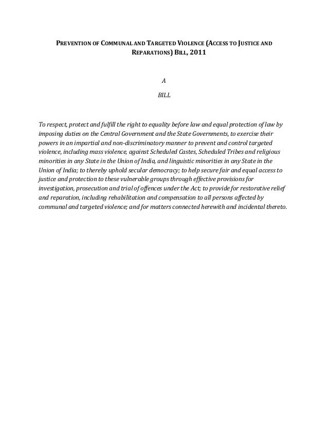 PREVENTION OF COMMUNAL AND TARGETED VIOLENCE (ACCESS TO JUSTICE AND REPARATIONS) BILL, 2011  A BILL  To respect, protect a...