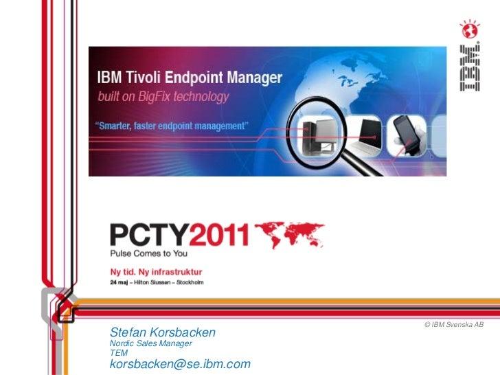 © IBM Svenska ABStefan KorsbackenNordic Sales ManagerTEMkorsbacken@se.ibm.com