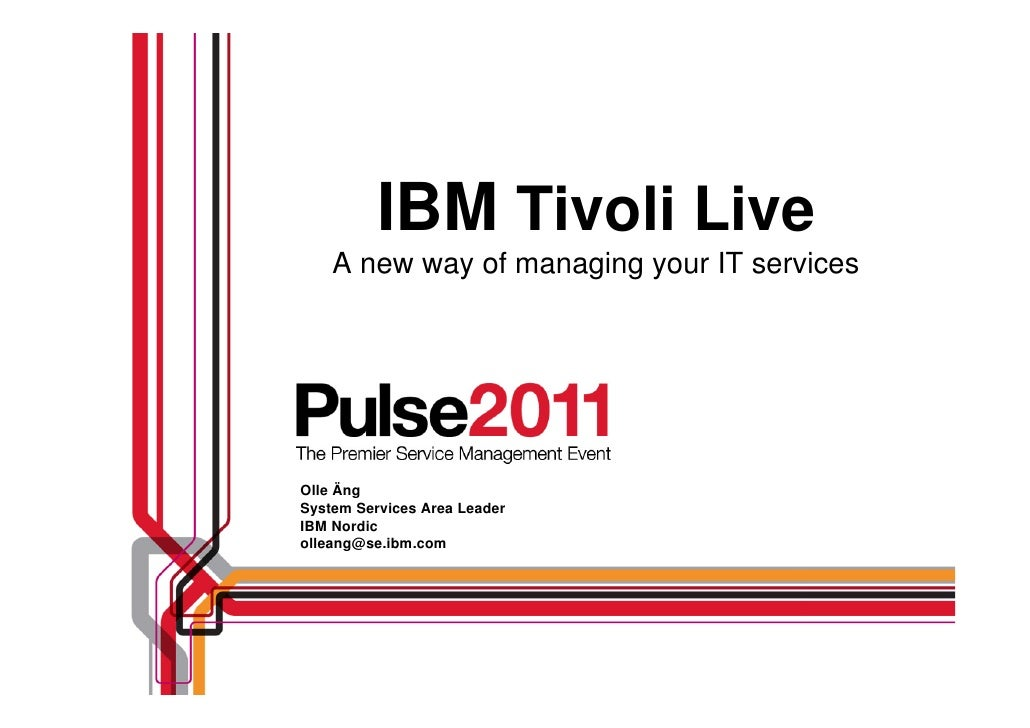IBM Tivoli Live    A new way of managing your IT servicesOlle ÄngSystem Services Area LeaderIBM Nordicolleang@se.ibm.com