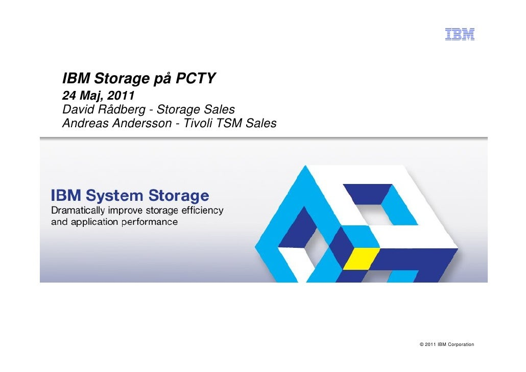 IBM Storage på PCTY24 Maj, 2011David Rådberg - Storage SalesAndreas Andersson - Tivoli TSM Sales                          ...