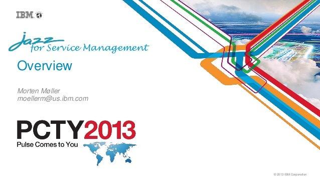 © 2013 IBM Corporationfor Service ManagementOverviewMorten Møllermoellerm@us.ibm.com