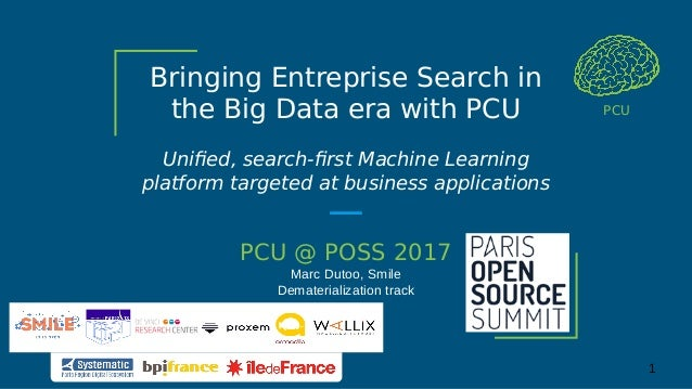 Bringing Entreprise Search in the Big Data era with PCU Unified, search-first Machine Learning platform targeted at busine...