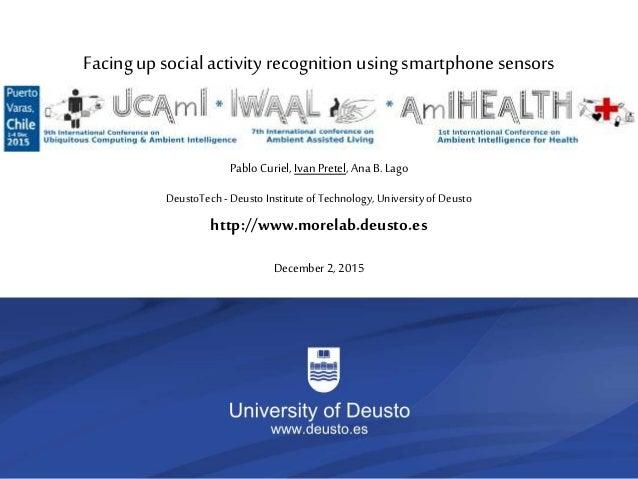 1/35 UCAmI 2015 DeustoTech-Deusto Institute of Technology, University of Deusto http://www.morelab.deusto.es December 2, 2...