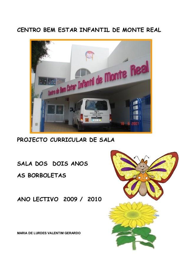 CENTRO BEM ESTAR INFANTIL DE MONTE REAL  PROJECTO CURRICULAR DE SALA  SALA DOS DOIS ANOS AS BORBOLETAS  ANO LECTIVO 2009 /...