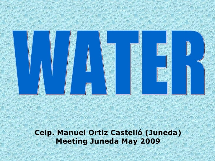 WATER Ceip. Manuel Ortiz Castelló (Juneda) Meeting Juneda May 2009
