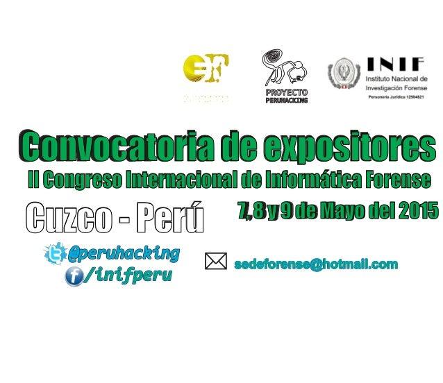 PERUHACKING PROYECTO II Congreso Internacional de Informática Forense Convocaroria de expositoresConvocatoria de expositor...