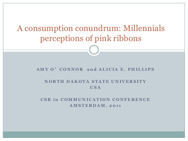 A consumption conundrum: Millennials      perceptions of pink ribbons    AMY O'CONNOR and ALICIA E. PHILLIPS      NORTH DA...