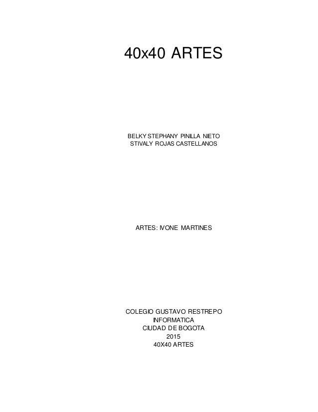 40x40 ARTES BELKY STEPHANY PINILLA NIETO STIVALY ROJAS CASTELLANOS ARTES: IVONE MARTINES COLEGIO GUSTAVO RESTREPO INFORMAT...