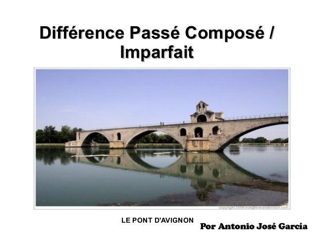 Différence Passé Composé /Différence Passé Composé / ImparfaitImparfait LE PONT D'AVIGNON Por Antonio José GarcíaPor Anton...