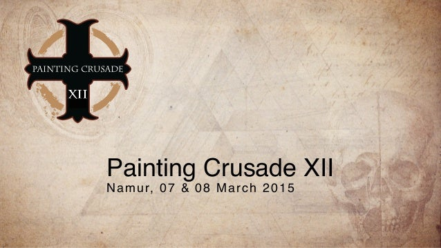 Painting Crusade XII Namur, 07 & 08 March 2015