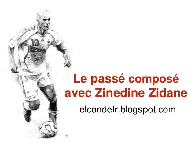 Le passé composé avec Zinedine Zidane elcondefr.blogspot.com