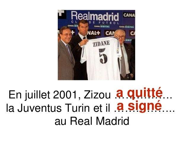 En juillet 2001, Zizou ……………. la Juventus Turin et il …………….. au Real Madrid a quitté a signé
