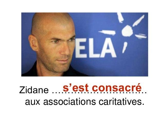 Zidane ………………………… aux associations caritatives. s'est consacré