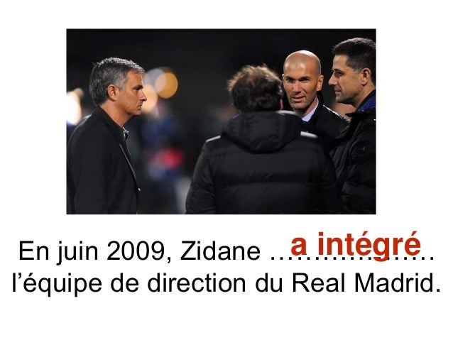 En juin 2009, Zidane ………………. l'équipe de direction du Real Madrid. a intégré