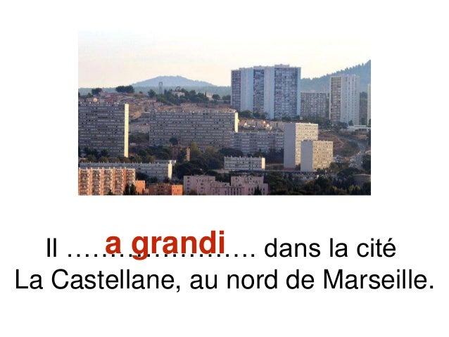 Il …………………. dans la cité La Castellane, au nord de Marseille. a grandi