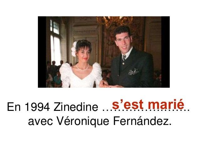 En 1994 Zinedine …………….……. avec Véronique Fernández. s'est marié