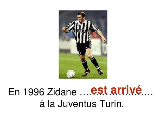 En 1996 Zidane …………….……. à la Juventus Turin. est arrivé