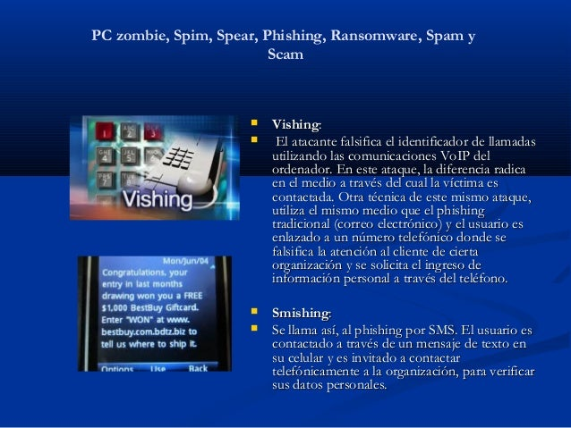 PC zombie, Spim, Spear, Phishing, Ransomware, Spam y                         Scam                        Vishing:        ...