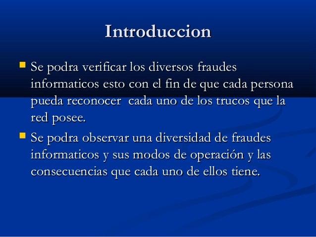 Introduccion   Se podra verificar los diversos fraudes    informaticos esto con el fin de que cada persona    pueda recon...