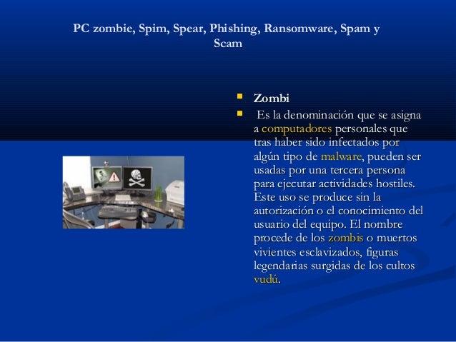 PC zombie, Spim, Spear, Phishing, Ransomware, Spam y                         Scam                              Zombi     ...