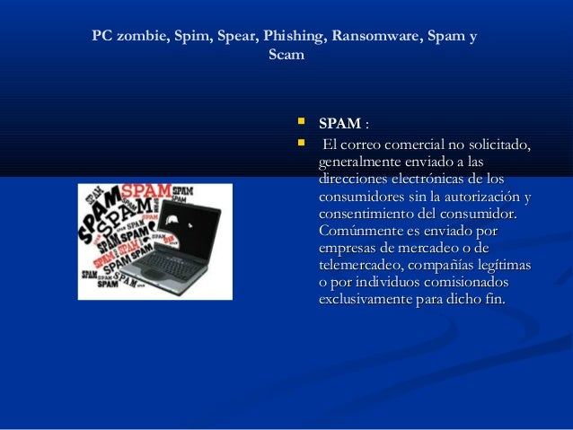 PC zombie, Spim, Spear, Phishing, Ransomware, Spam y                         Scam                              SPAM:    ...