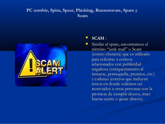 PC zombie, Spim, Spear, Phishing, Ransomware, Spam y                         Scam                              SCAM:    ...