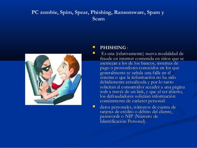 PC zombie, Spim, Spear, Phishing, Ransomware, Spam y                         Scam                           PHISHING:   ...