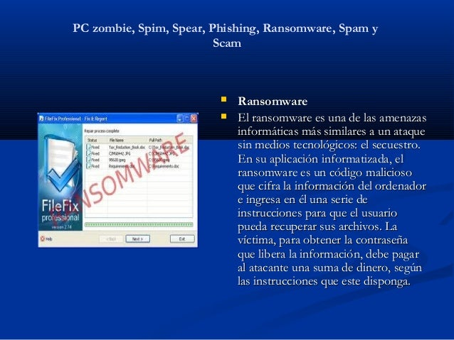 PC zombie, Spim, Spear, Phishing, Ransomware, Spam y                         Scam                            Ransomware  ...