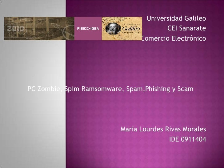 Universidad Galileo<br />CEI Sanarate<br />Comercio Electrónico<br />PC Zombie, Spim Ramsomware, Spam,Phishing y Scam<br /...