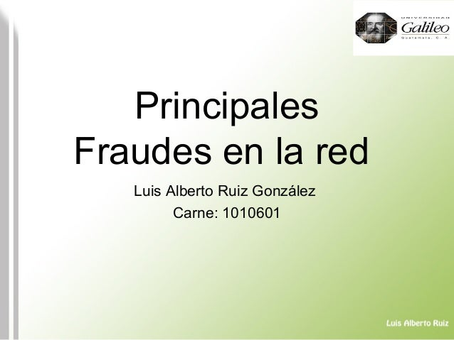 Principales Fraudes en la red Luis Alberto Ruiz González Carne: 1010601