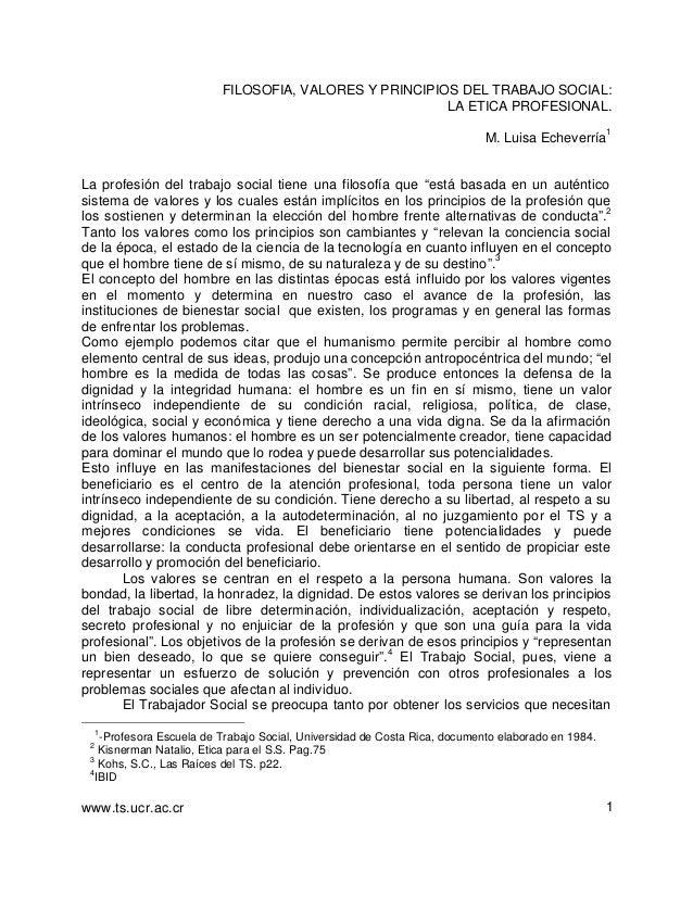 FILOSOFIA, VALORES Y PRINCIPIOS DEL TRABAJO SOCIAL: LA ETICA PROFESIONAL. M. Luisa Echeverría  1  La profesión del trabajo...