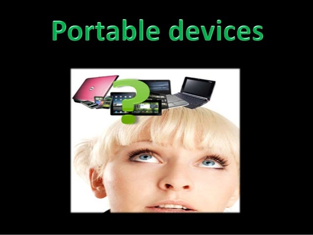 Portable devices When describing hardware that is portable it means something that is small and lightweight. Laptop comput...