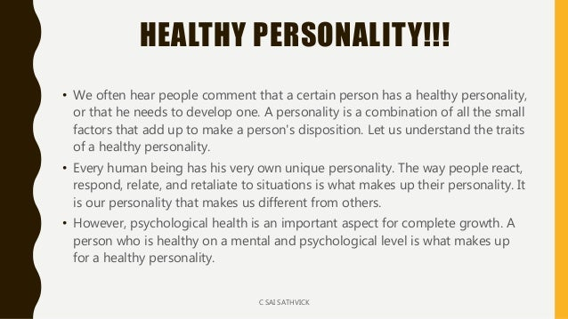 HEALTHY PERSONALITY!!! • We often hear people comment that a certain person has a healthy personality, or that he needs to...