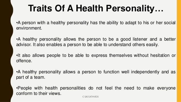 Traits Of A Health Personality… •A person with a healthy personality has the ability to adapt to his or her social environ...